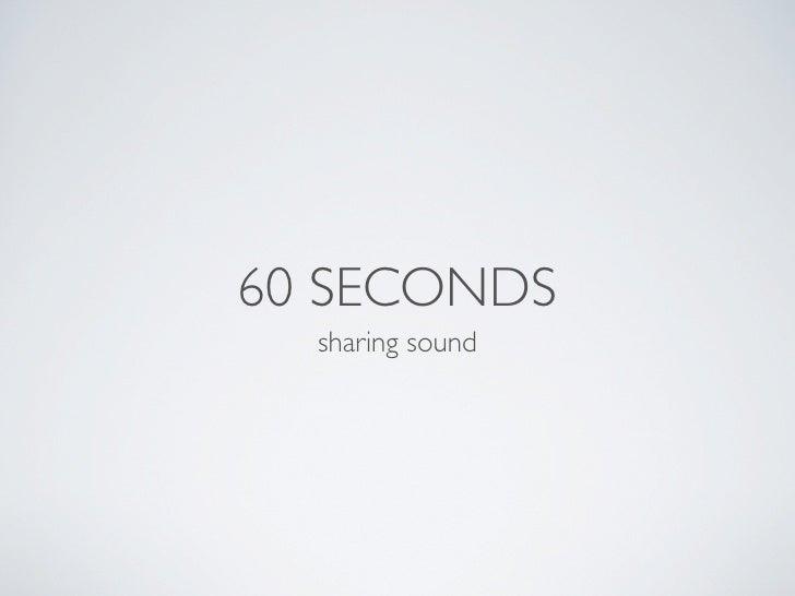 60 SECONDS  sharing sound