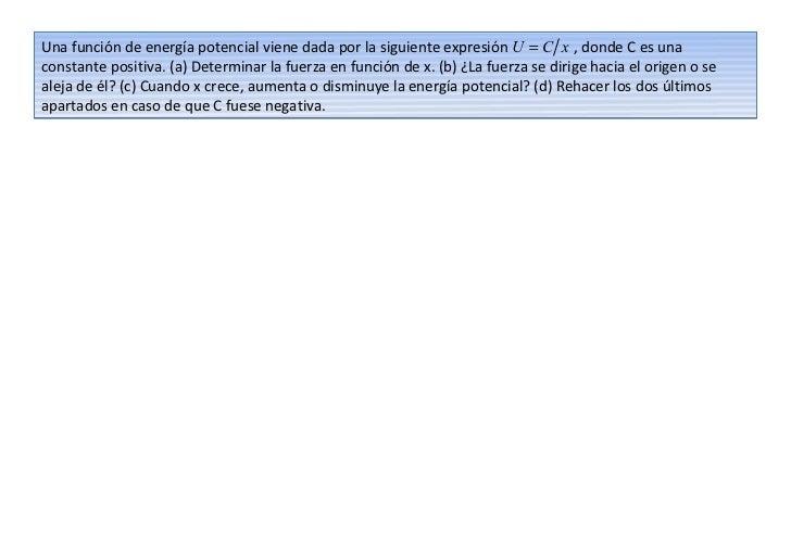 Una función de energía potencial viene dada por la siguiente expresión U = C x , donde C es unaconstante positiva. (a) Det...