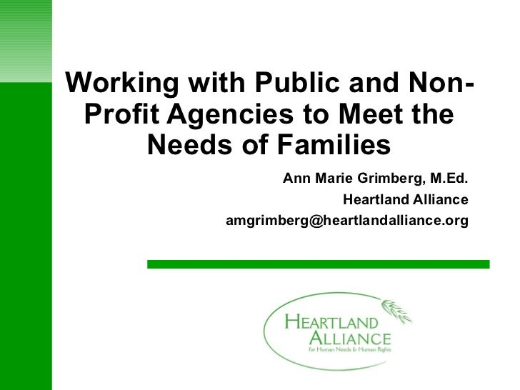 Working with Public and Non-Profit Agencies to Meet the Needs of Families Ann Marie Grimberg, M.Ed. Heartland Alliance [em...