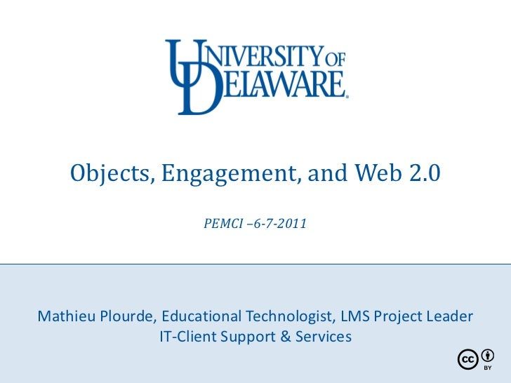 Objects, Engagement, and Web 2.0                       PEMCI –6-7-2011Mathieu Plourde, Educational Technologist, LMS Proje...
