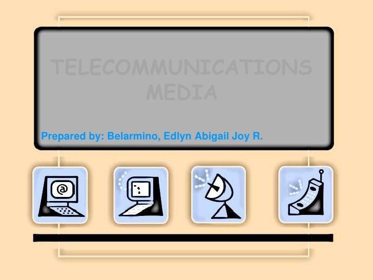TELECOMMUNICATIONSMEDIA<br />Prepared by: Belarmino, Edlyn Abigail Joy R.<br />