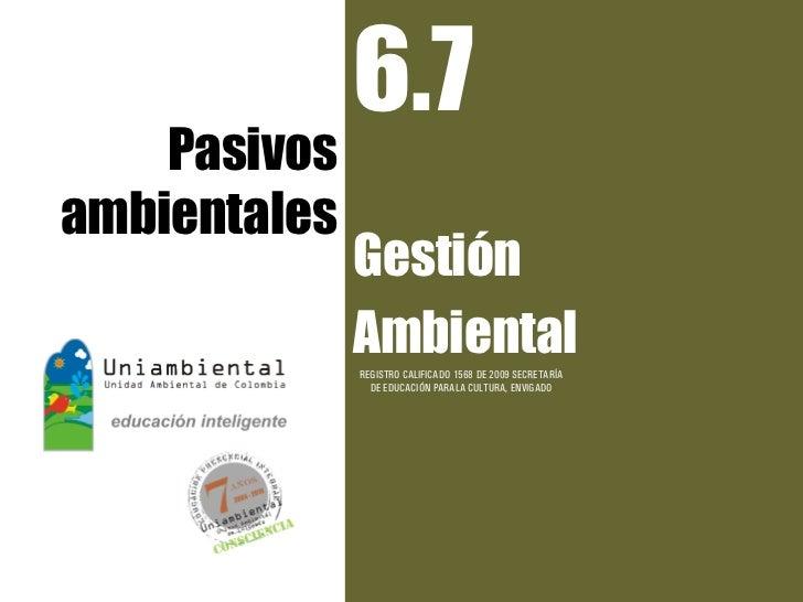 6.7    Pasivosambientales              Gestión              Ambiental              REGISTRO CALIFICADO 1568 DE 2009 SECRET...