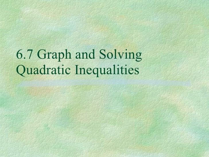 6.7 Graph and Solving Quadratic Inequalities