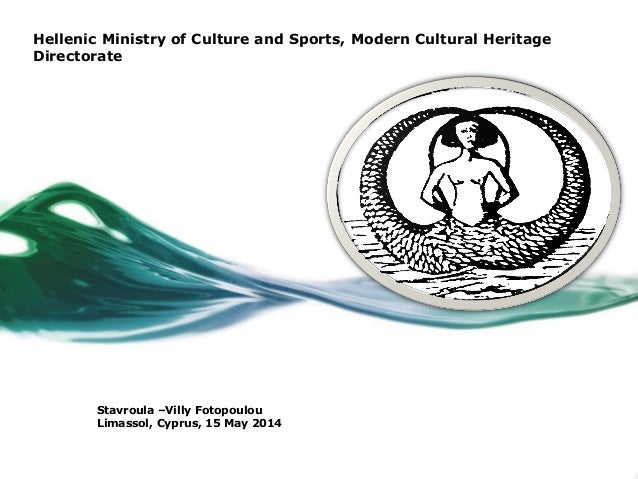 Hellenic Ministry of Culture and Sports, Modern Cultural Heritage Directorate Stavroula –Villy Fotopoulou Limassol, Cyprus...