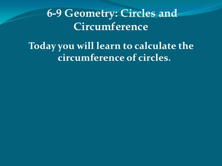 6-9 Geometry: Circles and Circumference<br />Today you will learn to calculate the circumference of circles.<br />