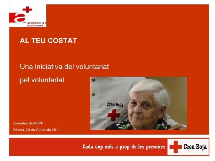 Jornades  de BBPP Girona, 20 de Gener de 2011 AL TEU COSTAT Una iniciativa del voluntariat  pel voluntariat