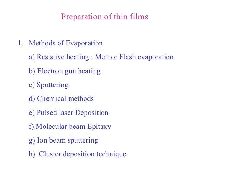 Preparation of thin films <ul><li>Methods of Evaporation </li></ul><ul><li>a) Resistive heating : Melt or Flash evaporatio...