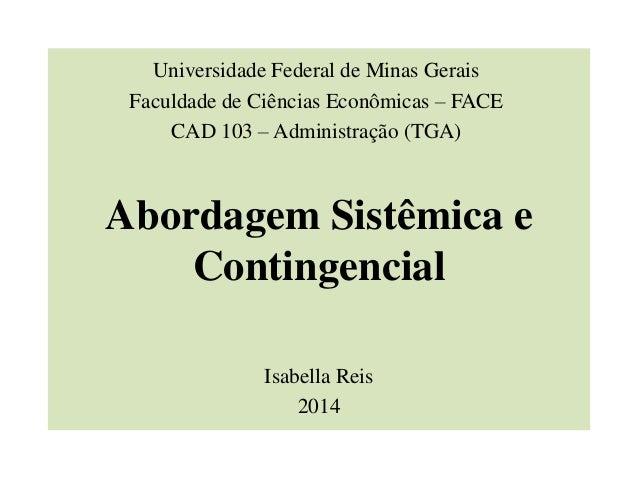 Abordagem Sistêmica e Contingencial Isabella Reis 2014 Universidade Federal de Minas Gerais Faculdade de Ciências Econômic...