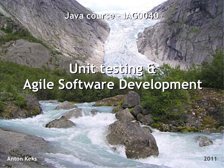 Java course - IAG0040            Unit testing &     Agile Software DevelopmentAnton Keks                           2011