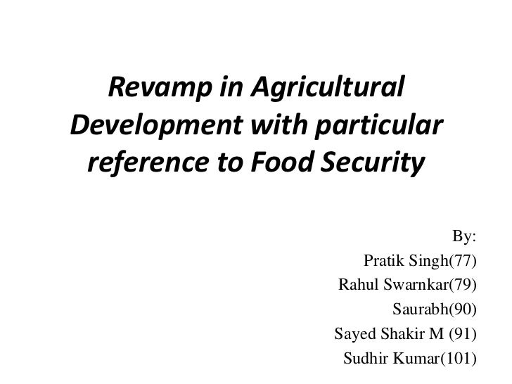 Revamp in AgriculturalDevelopment with particular reference to Food Security                                    By:       ...