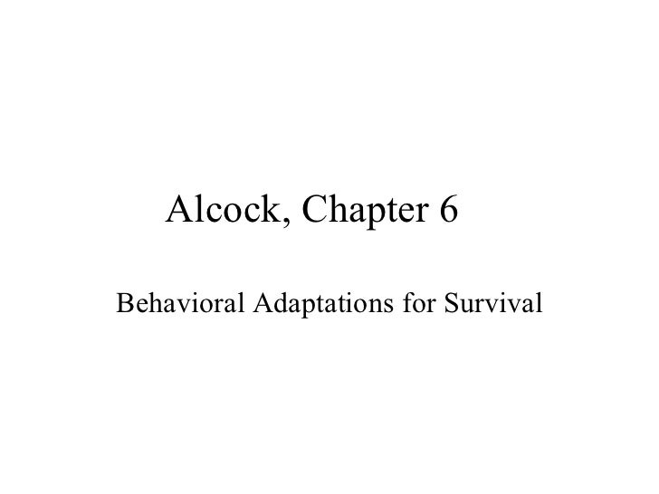 Alcock, Chapter 6Behavioral Adaptations for Survival