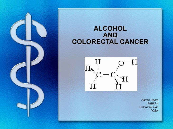ALCOHOL       AND COLORECTAL CANCER                    Adrian Cakra                     MBBS 4               Colorectal Un...