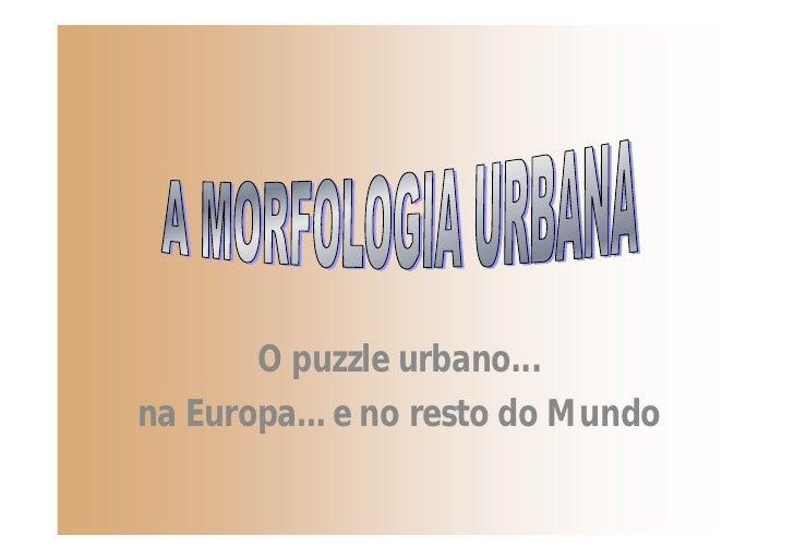 O puzzle urbano... na Europa… e no resto do Mundo