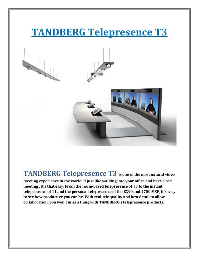 TANDBERG Telepresence T3TANDBERG Telepresence T3 is one of the most natural videomeeting experience in the world. It just ...