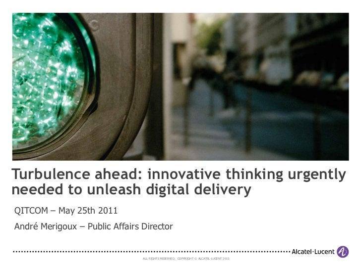 Turbulence ahead: innovative thinking urgentlyneeded to unleash digital deliveryQITCOM – May 25th 2011André Merigoux – Pub...