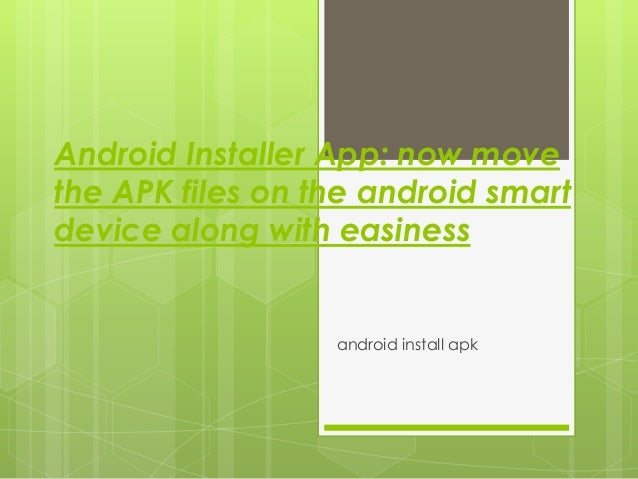 Android Installer App: now movethe APK files on the android smartdevice along with easiness                  android insta...