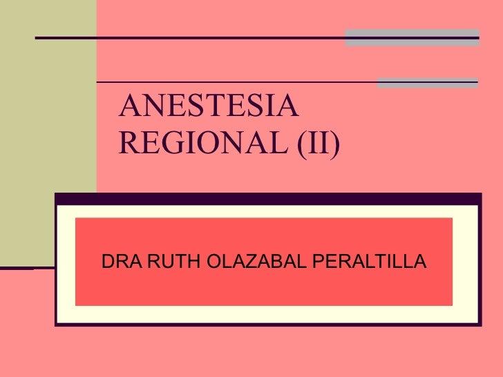 ANESTESIA REGIONAL (II) DRA RUTH OLAZABAL PERALTILLA
