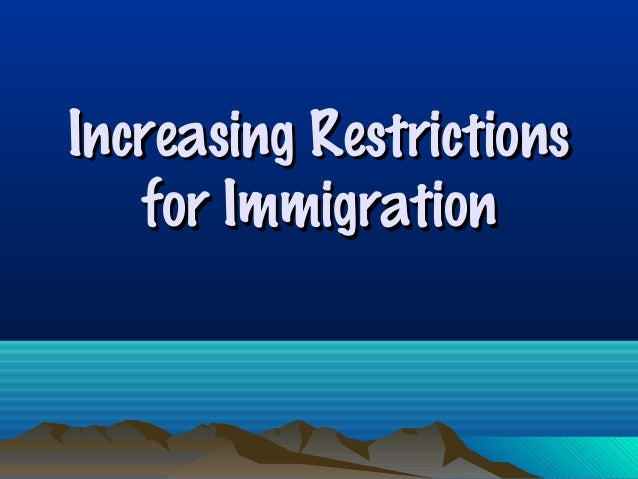 Increasing RestrictionsIncreasing Restrictions for Immigrationfor Immigration