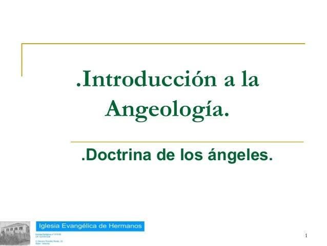 .Introducción a la              Angeología.           .Doctrina de los ángeles.18/02/13                               1