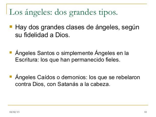 Los ángeles: dos grandes tipos.   Hay dos grandes clases de ángeles, según    su fidelidad a Dios.   Ángeles Santos o si...