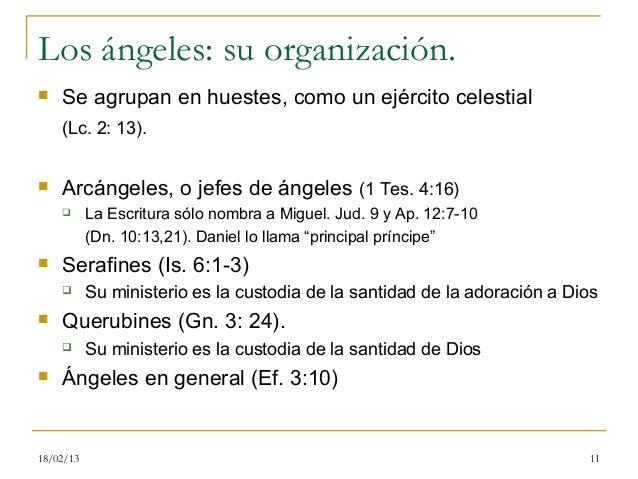 Los ángeles: su organización.   Se agrupan en huestes, como un ejército celestial    (Lc. 2: 13).   Arcángeles, o jefes ...