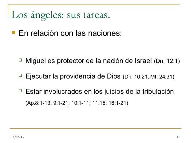 Los ángeles: sus tareas.   En relación con las naciones:          Miguel es protector de la nación de Israel (Dn. 12:1) ...