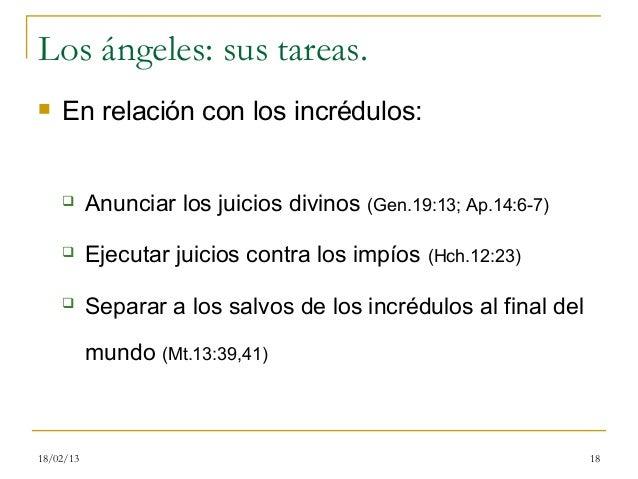 Los ángeles: sus tareas.   En relación con los incrédulos:          Anunciar los juicios divinos (Gen.19:13; Ap.14:6-7) ...