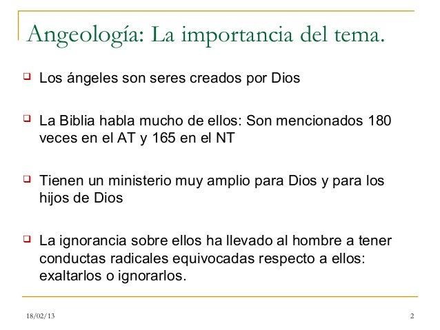 Angeología: La importancia del tema.   Los ángeles son seres creados por Dios   La Biblia habla mucho de ellos: Son menc...