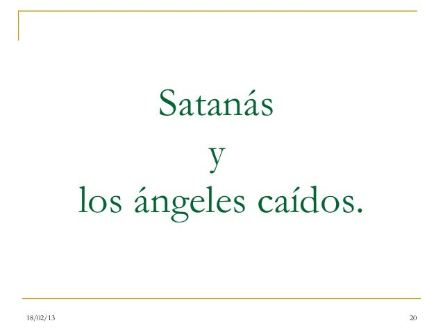 Satanás                   y           los ángeles caídos.18/02/13                         20