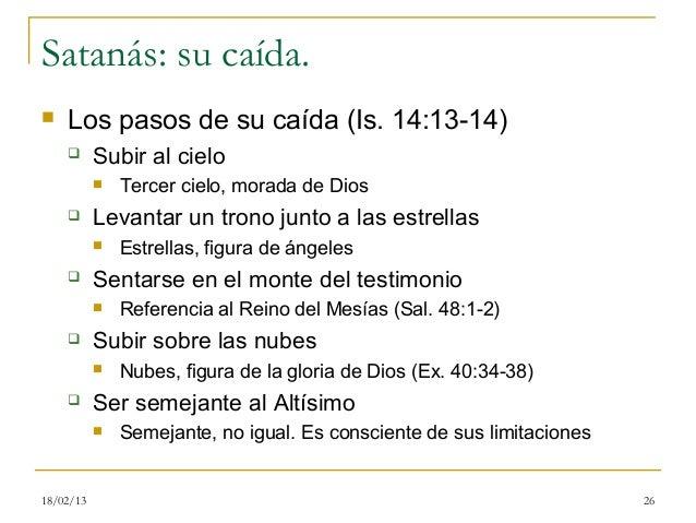 Satanás: su caída.   Los pasos de su caída (Is. 14:13-14)          Subir al cielo              Tercer cielo, morada de ...
