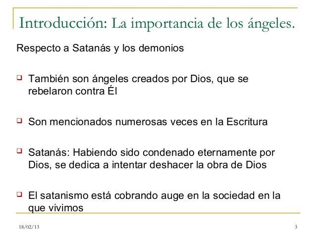 Introducción: La importancia de los ángeles.Respecto a Satanás y los demonios   También son ángeles creados por Dios, que...