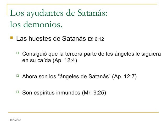Los ayudantes de Satanás:los demonios.   Las huestes de Satanás Ef. 6:12          Consiguió que la tercera parte de los ...