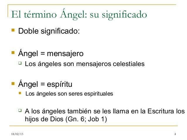 El término Ángel: su significado   Doble significado:   Ángel = mensajero          Los ángeles son mensajeros celestial...