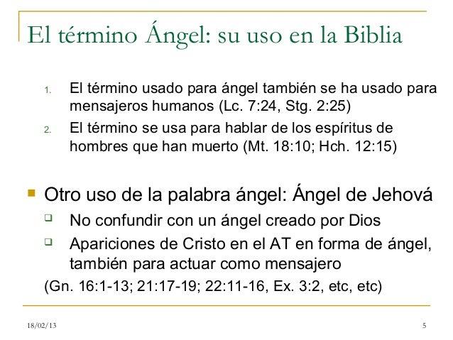 El término Ángel: su uso en la Biblia    1.     El término usado para ángel también se ha usado para           mensajeros ...