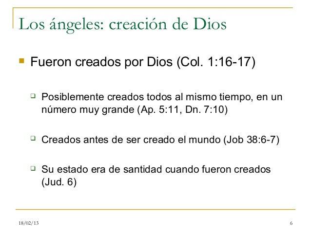 Los ángeles: creación de Dios   Fueron creados por Dios (Col. 1:16-17)          Posiblemente creados todos al mismo tiem...