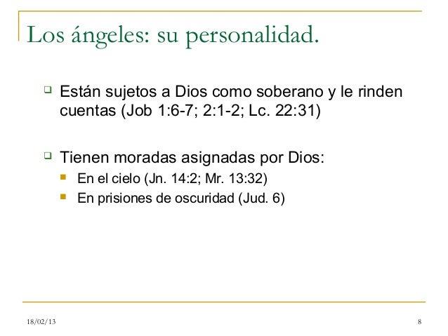 Los ángeles: su personalidad.          Están sujetos a Dios como soberano y le rinden           cuentas (Job 1:6-7; 2:1-2...