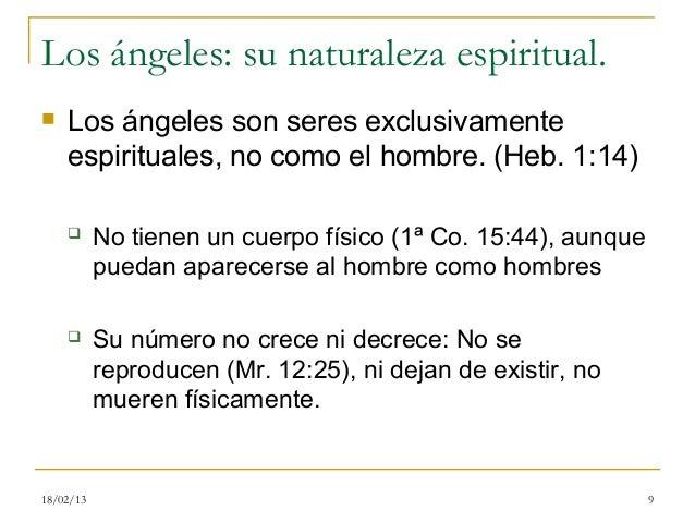 Los ángeles: su naturaleza espiritual.   Los ángeles son seres exclusivamente    espirituales, no como el hombre. (Heb. 1...