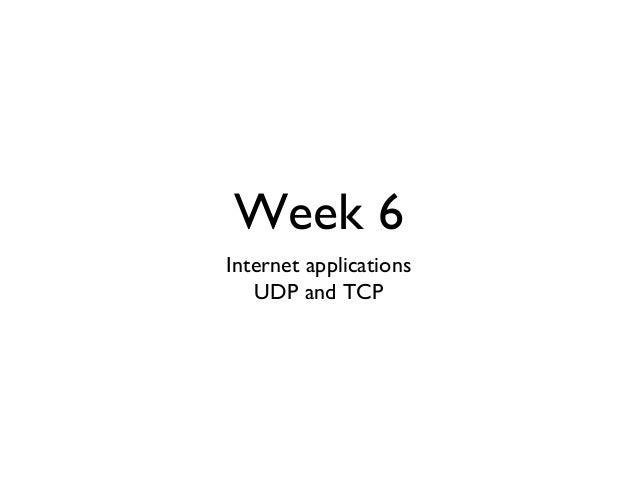 Week 6  Internet applications  UDP and TCP