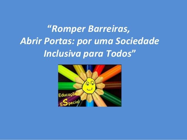 """""""Romper Barreiras, Abrir Portas: por uma Sociedade Inclusiva para Todos"""""""