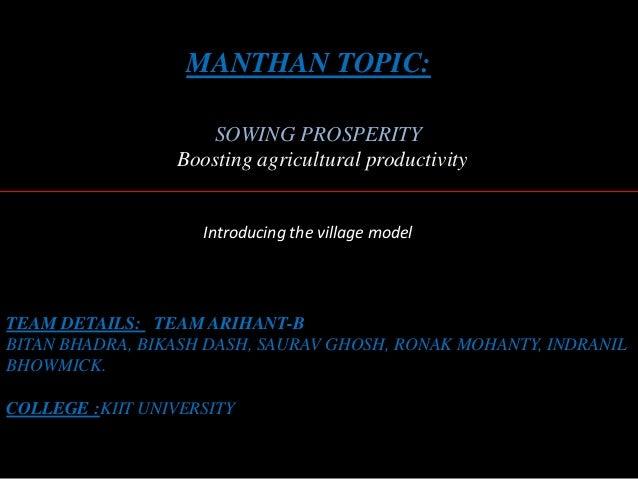 MANTHAN TOPIC: SOWING PROSPERITY Boosting agricultural productivity TEAM DETAILS: TEAM ARIHANT-B BITAN BHADRA, BIKASH DASH...