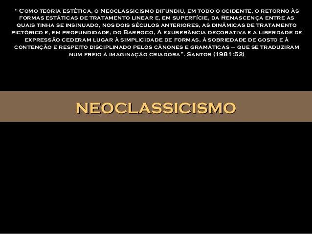 """NEOCLASSICISMONEOCLASSICISMO"""" Como teoria estética, o Neoclassicismo difundiu, em todo o ocidente, o retorno àsformas está..."""