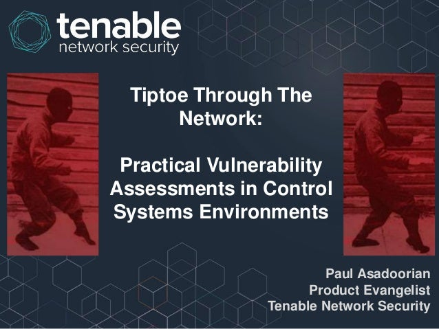 Tiptoe Through The Network: Practical Vulnerability Assessments in Control Systems Environments Paul Asadoorian Product Ev...