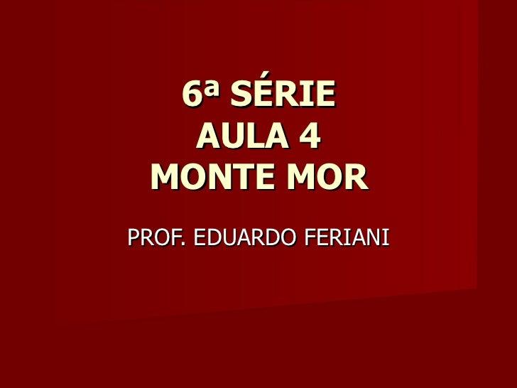 6ª SÉRIE   AULA 4 MONTE MORPROF. EDUARDO FERIANI