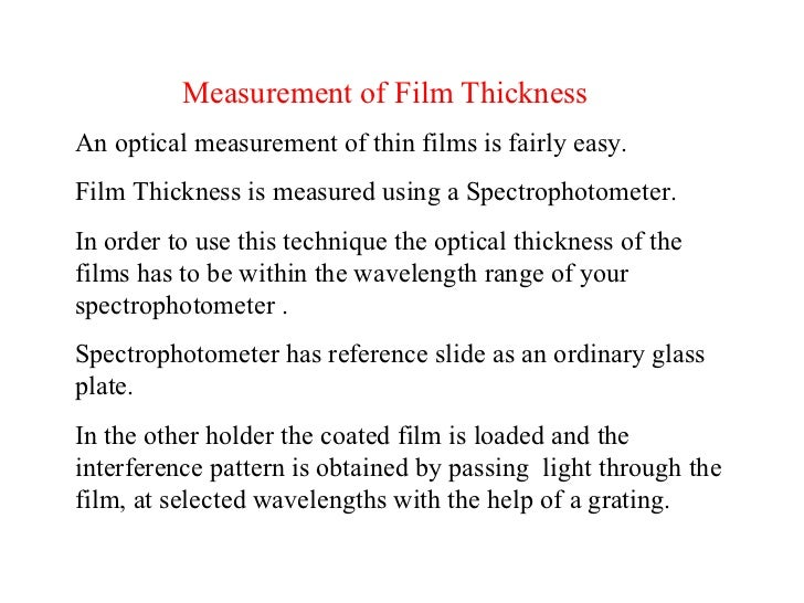 Measurement of Film Thickness An optical measurement of thin films is fairly easy. Film Thickness is measured using a Spe...