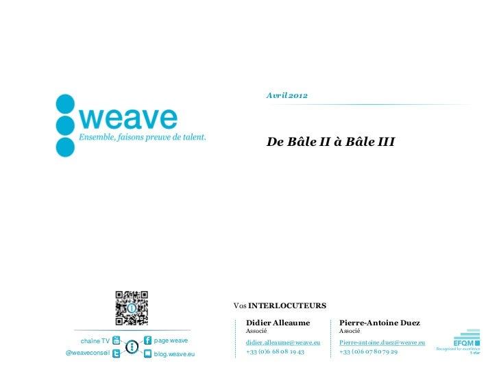 Avril 2012                                            De Bâle II à Bâle III                                Vos INTERLOCUTE...