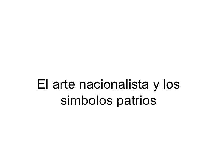 El arte nacionalista y los    simbolos patrios