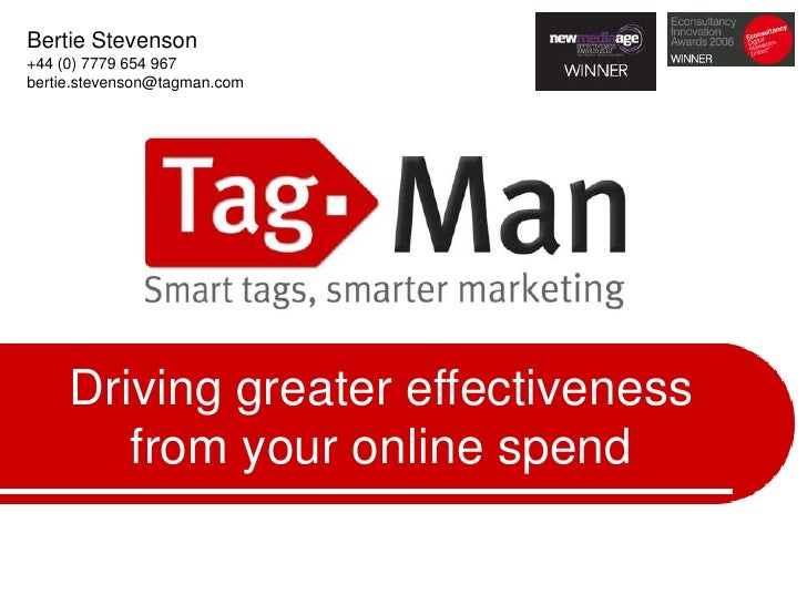 Bertie Stevenson<br />+44 (0) 7779 654 967<br />bertie.stevenson@tagman.com <br />Driving greater effectiveness from your ...
