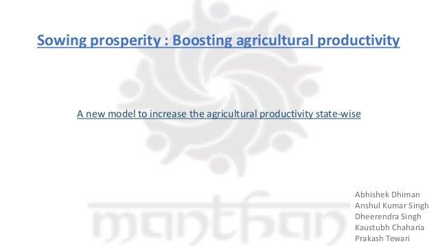 Sowing prosperity : Boosting agricultural productivity Abhishek Dhiman Anshul Kumar Singh Dheerendra Singh Kaustubh Chahar...
