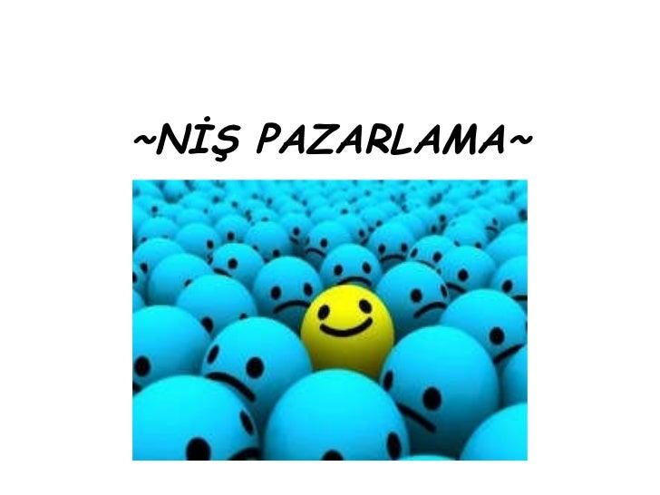 ~ NİŞ PAZARLAMA ~