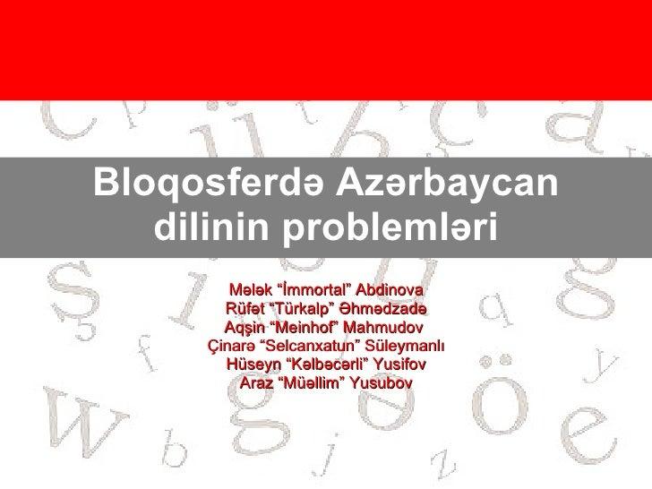 """Bloqosferd ə Azərbaycan dilinin problemləri Mələk """"İmmortal"""" Abdinova Rüfət """" T ürk alp """" Əhmədzadə Aqşin """"Meinhof"""" Mahmud..."""